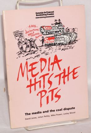 Media hits the pits: the media and the coal dispute. David Jones, Julian Petley, Mike Power,...