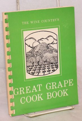 The Wine Country's Great Grape Cook Book. Walt Barnes, Sara Barnes