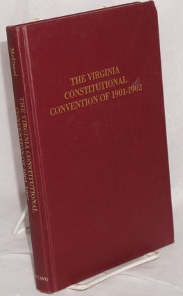 The Virginia constitutional convention of 1901 - 1902. Ralph Clipman McDanel