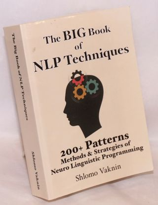 The big book of NLP techniques: 200 + patterns, methods & strategies of neuro linguistic...