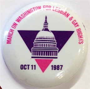 March on Washington for Lesbian and Gay Rights / Oct. 11, 1987 [pinback button