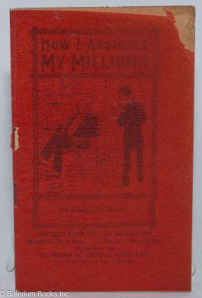 How I acquired my millions. By a bit capitalist. W. A. Corey