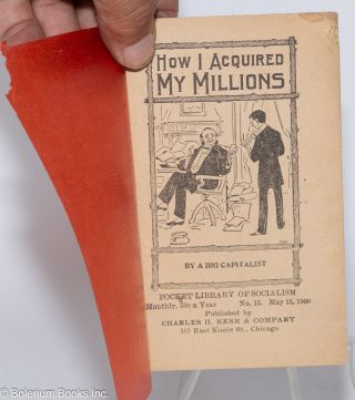 How I acquired my millions. By a bit capitalist
