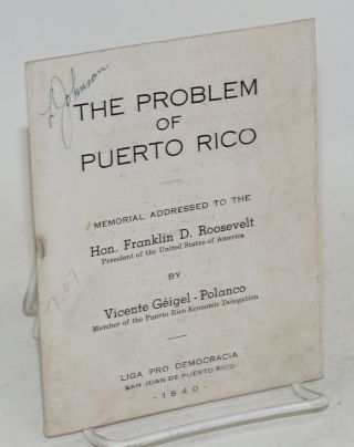 The problem of Puerto Rico: memorial addresses to the Hon. Franklin D. Roosevelt, President of...