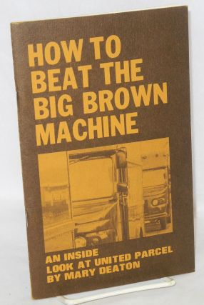 How to beat the big brown machine, an inside look at United Parcel. Mary Deaton