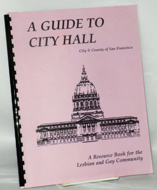 A guide to city hall; city & county of San Francisco, a resource book for the lesbian and gay community