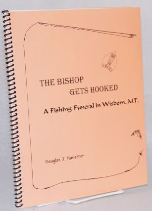 The Bishop gets hooked: a fishing funeral in Wisdom, MT. Douglas J. Hunsaker