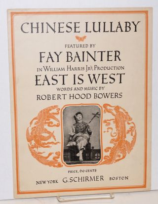 Chinese Lullaby. Featured by Fay Bainter in William Harris Jr's production East is West. Robert...