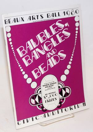 Beaux Arts Ball 1980: Baubles, bangles and beads. San Francisco Tavern Guild Foundation