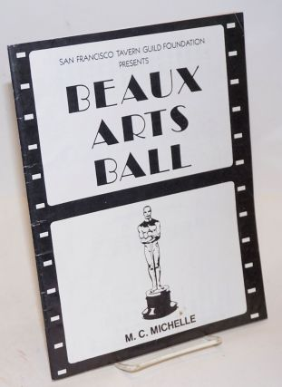 The San Francisco Tavern Guild Foundation presents the Beaux Arts Ball. San Francisco Tavern...