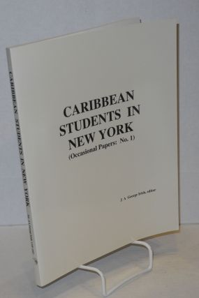Caribbean students in New York (occasional papers: no. 1). J. A. George Irish, Clement B. G....
