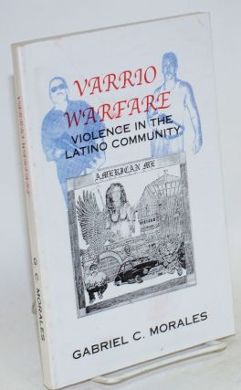 Varrio warfare: violence in the Latino community. Gabriel C. Morales