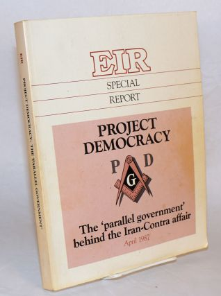 Project Democracy : the parallel government behind the Iran-Contra affair. Criton Zoakos