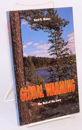Global Warming: the rest of the story. Gerd R. Weber