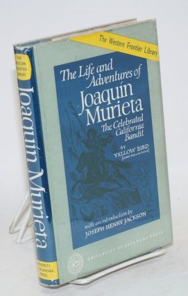 The life and adventures of Joaquín Murieta; the celebrated California bandit by Yellow Bird...