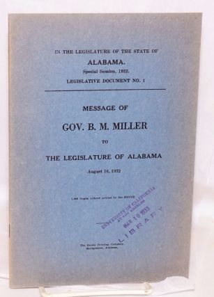 Message of Gov. B. M. Miller to the Legislature of Alabama, August 16, 1932; 1,000 Copies ordered...