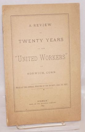 "A review of twenty years of the ""United Workers"" of Norwich, Conn. Read at the annual meeting of..."