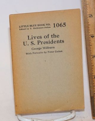 Lives of the U. S. Presidents. With Portraits by Peter Quinn. George Milburn.