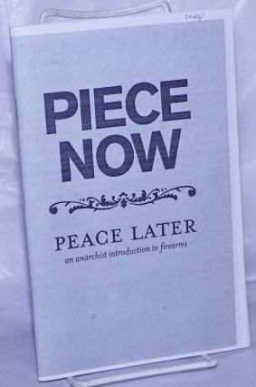 Piece now, peace later: an anarchist introduction to firearms. North Carolina Piece Corps