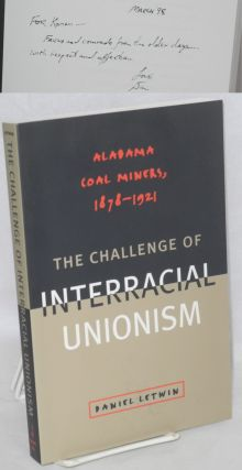 The challenge of interreacial unionism: Alabama coal miners, 1878 - 1921. Daniel Letwin