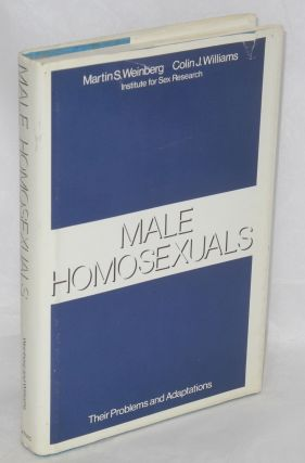 Male Homosexuals: their problems and adaptations. Martin S. Weinberg, Colin J. Williams