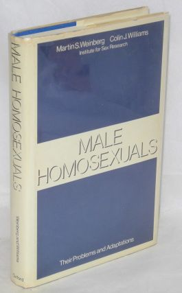 Male homosexuals; their problems and adaptations. Martin S. Weinberg, Colin J. Williams