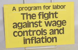 The fight against wage controls and inflation, a program for labor [Cover title]