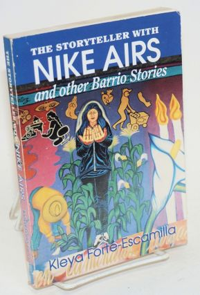 The storyteller with Nike airs and other barrio stories. Kleya Forté-Escamilla