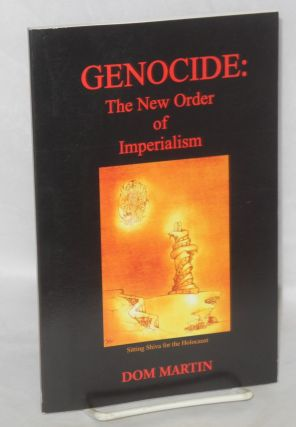 Genocide: the New Order of Imperialism. Dom Martin