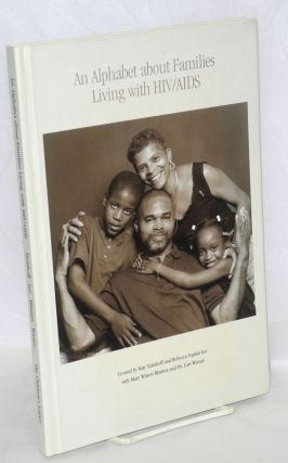 An alphabet about families living with HIV/AIDS. Rebecca Lee, poet, photographer Katy L....