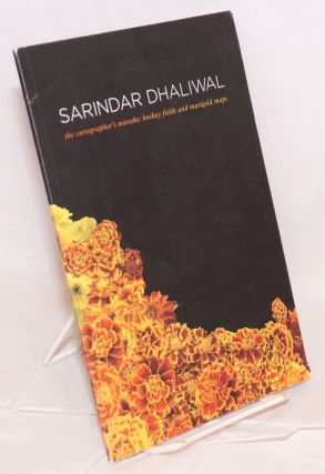 Sarindar Dhaliwal: the cartographer's mistake, hockey fields and marigold maps. Sarindar...