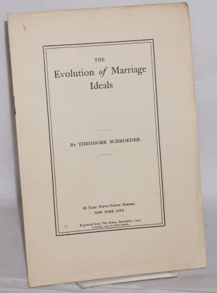 The evolution of marriage ideals Reprinted from The Arena, December, 1905. Theodore Schroeder