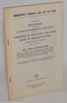 Emergency school aid act of 1970. Extract of Hearings before the General Subcommittee on...