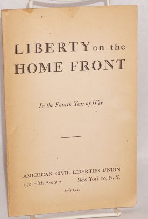 Liberty on the home front, in the fourth year of war. American Civil Liberties Union