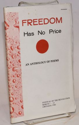 Freedom has no price: an anthology of poems. Festival of the revolution, March 1-13, Grenada 1980