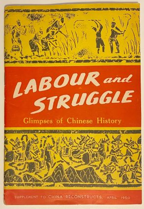 Labour and struggle: glimpses of Chinese history. Supplement to China Reconstructs, April 1960