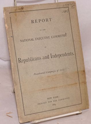 Report of the National Executive Committee of Republicans and Independents. Presidential Campaign...