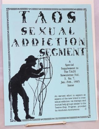TAOS Sexual Addiction Segment: a special supplement to the TAOS newsletter, vol. 3, no. 7, Jan-Feb 1985. Joseph Wilcox, Dr. Patrick Carnes.