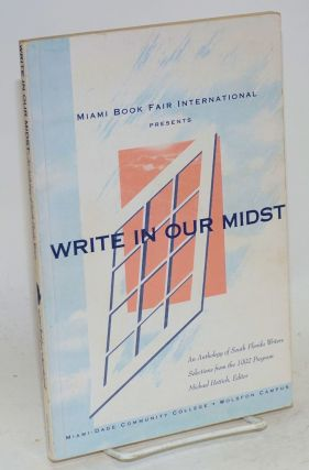 Write in our midst: an anthology of south Florida writers. Selections from the 1992 program,...