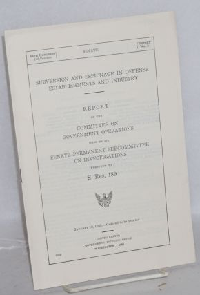 Subversion and espionage in defense establishments and industry. Report of the Committee on...