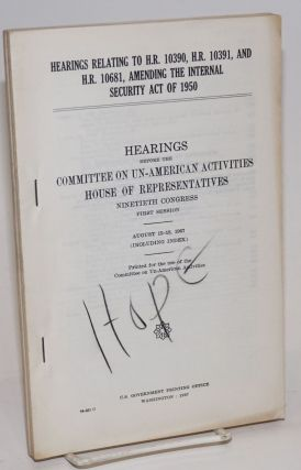 Hearings relating to H.R. 10390, H.R. 10391, and H.R. 10681, amending the Internal Security act...
