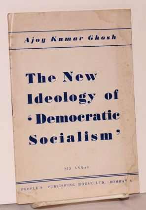 The new ideology of 'democratic socialism'. Ajoy Kumar Ghosh.