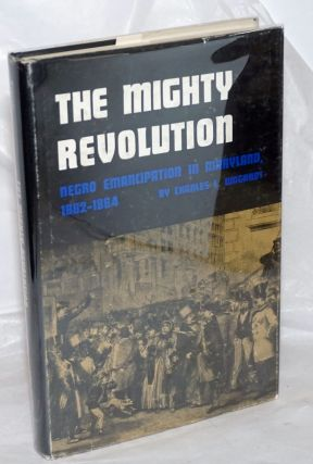 The mighty revolution: Negro emancipation in Maryland, 1862-1864. Charles Lewis Wagandt