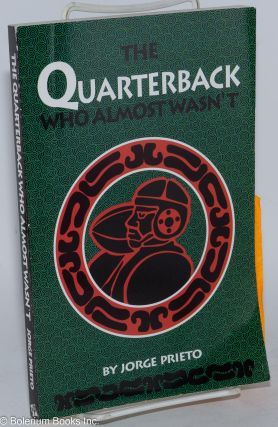 The Quarterback Who Almost Wasn't. Jorge Prieto