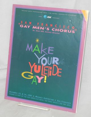 The San Francisco Gay Men's Chorus: Makle your Yuletide gay! [souvenir program] December 13 & 14,...