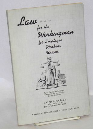 Law for the workingman, for employer, workers, unions, a practical readable guide to your legal...