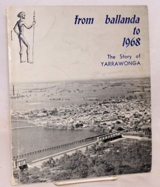 "From Ballanda to 1968; The Story of Yarrawonga. On the occasion of the ""Back to Yarrawonga""..."