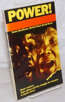 Power! Black workers, their unions and the struggle for freedom in South Africa. Denis MacShane,...