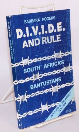 Divide & rule; South Africa's Bantustans. Revised and enlarged edition. Barbara Rogers.