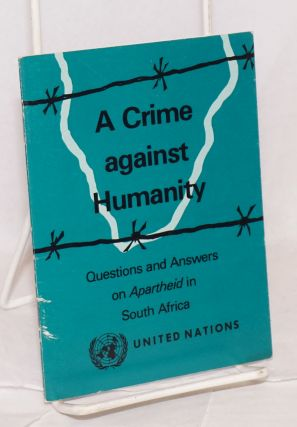 A crime against humanity; questions and answers on apartheid in South Africa
